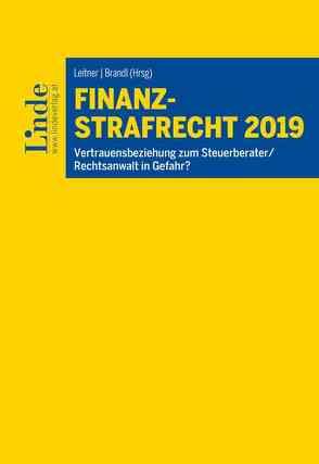 Finanzstrafrecht 2019 von Brandl,  Rainer, Bülte,  Jens, Dannecker,  Gerhard, Furherr,  Gebhard, Hinterhofer,  Hubert, Leitner,  Roman, Schmieder,  Mario, Wess,  Norbert