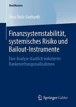 Finanzsystemstabilität, systemisches Risiko und Bailout-Instrumente von Stolz-Gerhardt,  Vera