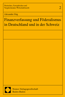 Finanzverfassung und Föderalismus in Deutschland und in der Schweiz von Jörg,  Alexander