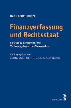 Finanzverfassung und Rechtsstaat von Achatz,  Markus, Ehrke-Rabel,  Tina, Heinrich,  Johannes, Leitner,  Roman, Ruppe,  Hans G, Taucher,  Otto