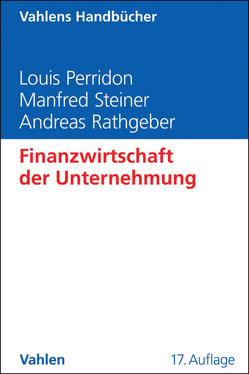 Finanzwirtschaft der Unternehmung von Perridon,  Louis, Rathgeber,  Andreas W., Steiner,  Manfred