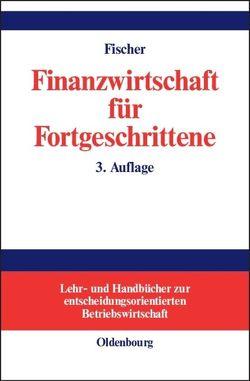 Finanzwirtschaft für Fortgeschrittene von Fischer,  Edwin O.