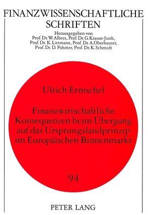 Finanzwirtschaftliche Konsequenzen beim Übergang auf das Ursprungslandprinzip im Europäischen Binnenmarkt von Ermschel,  Ulrich