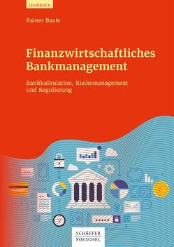 Finanzwirtschaftliches Bankmanagement von Baule,  Rainer