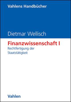 Finanzwissenschaft / Finanzwissenschaft I: Rechtfertigung der Staatstätigkeit von Hange,  Ulrich, Wellisch,  Dietmar