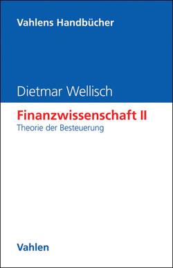 Finanzwissenschaft II: Theorie der Besteuerung von Baumann,  Elke, Wellisch,  Dietmar
