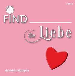 Find die Liebe von Glumpler,  Heinrich
