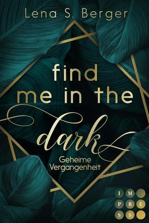 Find Me in the Dark. Geheime Vergangenheit von Berger,  Lena S.