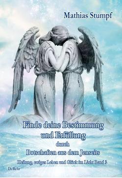 Finde deine Bestimmung und Erfüllung durch Botschaften aus dem Jenseits – Heilung, ewiges Leben und Glück im Licht Band 2 von Stumpf,  Mathias