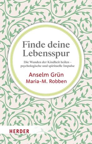 Finde deine Lebensspur von Grün,  Anselm, Robben,  Maria M