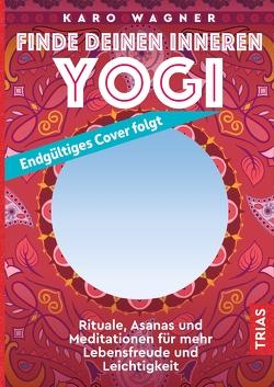 Finde deinen inneren Yogi von Wagner,  Karo