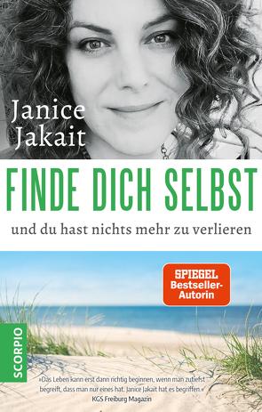 Finde dich selbst und du hast nichts mehr zu verlieren von Jakait,  Janice
