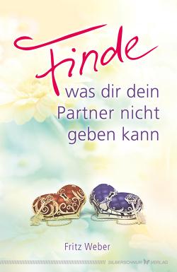 Finde, was dir dein Partner nicht geben kann von Weber,  Fritz