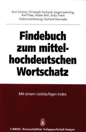 Findebuch zum mittelhochdeutschen Wortschatz von Gärtner,  Kurt, Gerhardt,  Christoph, Jaehrling,  Jürgen, Plate,  Ralf, Röll,  Walter, Timm,  Erika