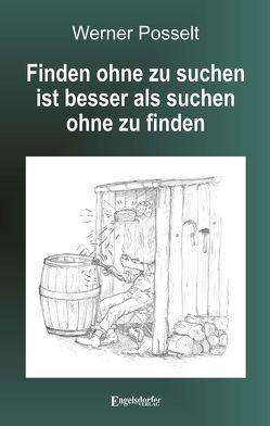 Finden ohne zu suchen ist besser als suchen ohne zu finden von Posselt,  Werner