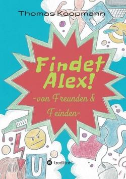 Findet Alex! von Koopmann,  Franziska, Koopmann,  Thomas