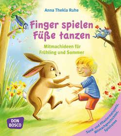 Finger spielen, Füße tanzen von Ruhe,  Anna Thekla