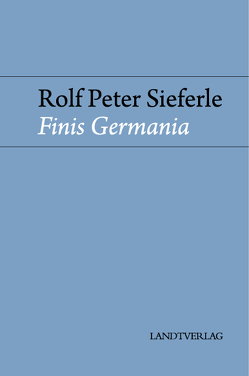 Finis Germania von Sieferle,  Rolf Peter