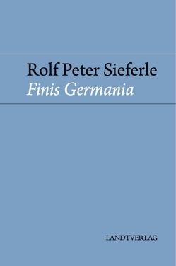 Finis Germania von Sieferle,  Rolf Peter