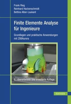 Finite Elemente Analyse für Ingenieure von Alber-Laukant,  Bettina, Hackenschmidt,  Reinhard, Rieg,  Frank
