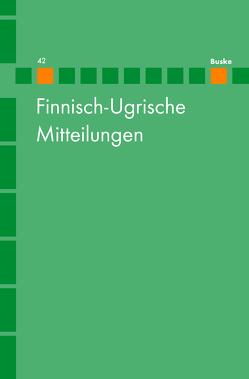 Finnisch-Ugrische Mitteilungen Band 42 von Hasselblatt,  Cornelius, Wagner-Nagy,  Beata
