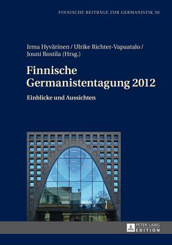 Finnische Germanistentagung 2012 von Hyvärinen,  Irma, Richter-Vapaatalo,  Ulrike, Rostila,  Jouni