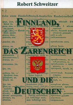 Finnland, das Zarenreich und die Deutschen von Liertz,  Uta M, Schweitzer,  Robert