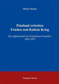 Finnland zwischen Frieden und Kaltem Krieg von Thomas,  Markus