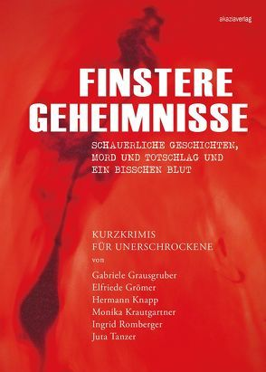 Finstere Geheimnisse von Grausgruber,  Gabi, Grömer,  Elfi, Knapp,  Hermann, Krautgartner,  Monika, Romberger,  Ingrid, Tanzer,  Juta