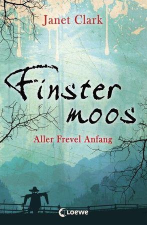 Finstermoos – Aller Frevel Anfang von Clark,  Janet