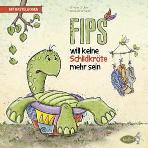 Fips will keine Schildkröte mehr sein von Gruber,  Simone, Kauer,  Daniel, Kauer,  Jacqueline
