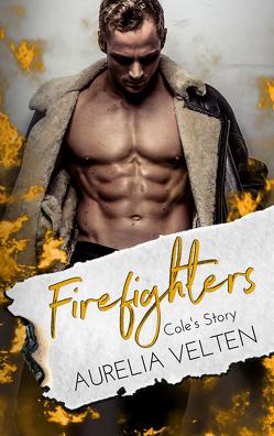 Firefighters: Cole's Story von Velten,  Aurelia