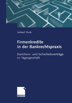 Firmenkredite in der Bankrechtspraxis von Staab,  Helmut