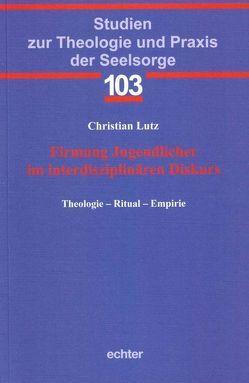 Firmung Jugendlicher im interdisziplinären Diskurs von Lutz,  Christian