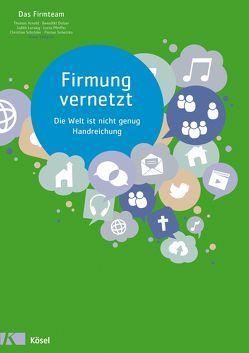 Firmung vernetzt von Arnold,  Thomas, Dolzer,  Benedikt, Lurweg,  Judith, Pfeiffer,  Lucia, Schroeder,  Christian, Sobetzko,  Florian, Vellguth,  Klaus