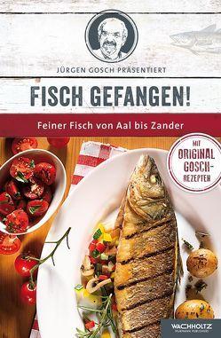 Fisch gefangen! von Gosch,  Jürgen