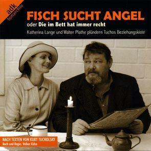 Fisch sucht Angel von Kühn,  Volker, Lange,  Katharina, Plathe,  Walter, Tucholsky,  Kurt