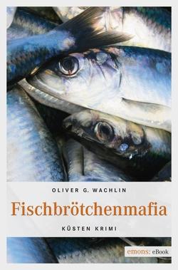 Fischbrötchenmafia von Wachlin,  Oliver G