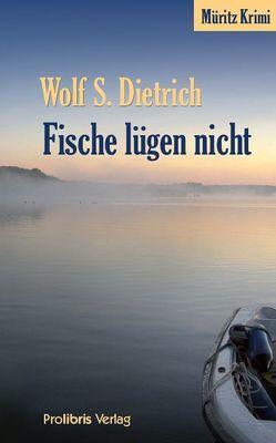 Fische lügen nicht von Dietrich,  Wolf S.