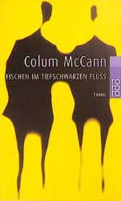Fischen im tiefschwarzen Fluß von McCann,  Colum, Müller,  Matthias