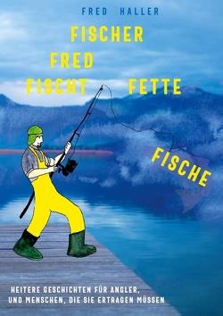 Fischer Fred fischt fette Fische von Haller,  Fred
