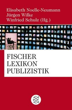 Fischer Lexikon Publizistik Massenkommunikation von Noelle-Neumann,  Elisabeth, Schulz,  Winfried, Wilke,  Juergen
