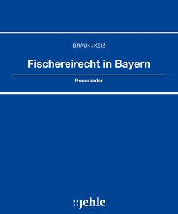 Fischereirecht in Bayern von Braun,  Manfred, Keiz,  Günter