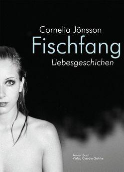 Fischfang. Liebesgeschichten von Jönsson,  Cornelia