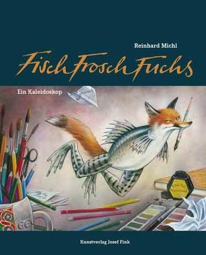 FischFroschFuchs – Ein Kaleidoskop von Michl,  Reinhard