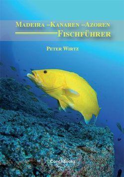 Fischführer: Madeira – Kanaren – Azoren von Wirtz,  Peter