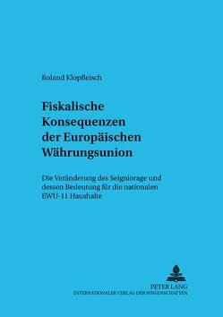 Fiskalische Konsequenzen der Europäischen Währungsunion von Klopfleisch,  Roland