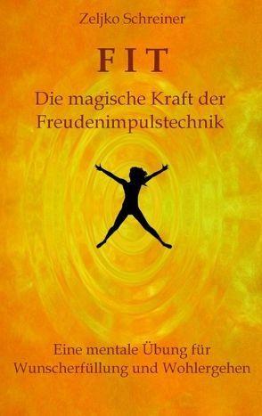 FIT – Die magische Kraft der Freudenimpulstechnik von Schreiner,  Zeljko