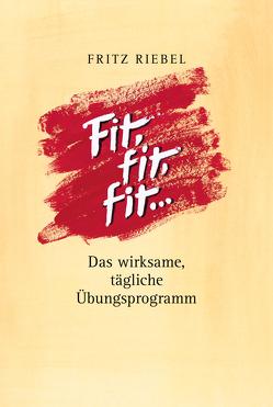 Fit, fit, fit, warum machst Du nicht mit? von Riebel,  Fritz