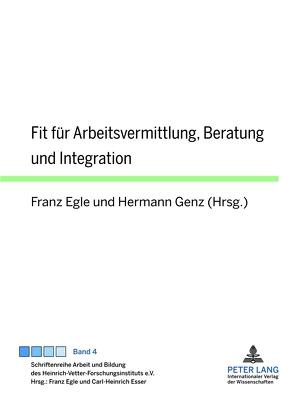 Fit für Arbeitsvermittlung, Beratung und Integration von Egle,  Franz, Genz,  Hermann